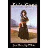 One of Manchip White's historical novels, Solo Goya.