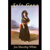 One of Manchip White's historical novels, Solo Goya.